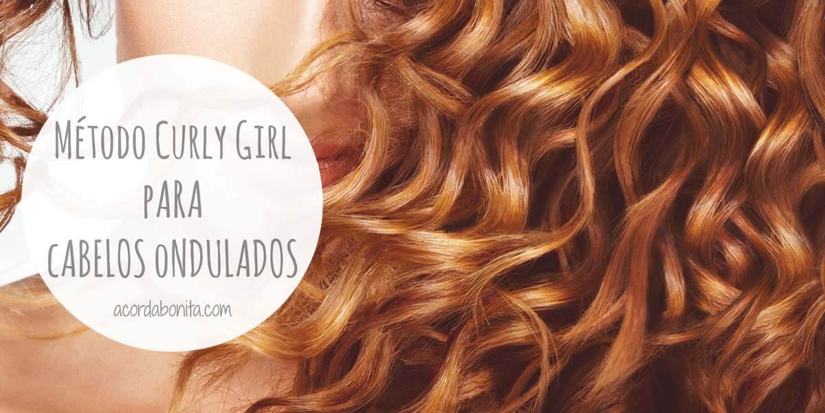Método Curly Girl – Passo a Passo como cuidar de cabelos ondulados
