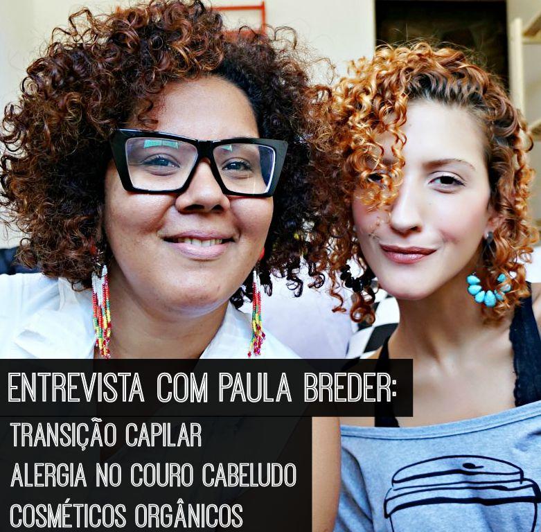 Como passar pela transição capilar, como tratar alergia no couro cabeludo, cosméticos orgânicos, especialista em cabelos cacheados Paula Breder