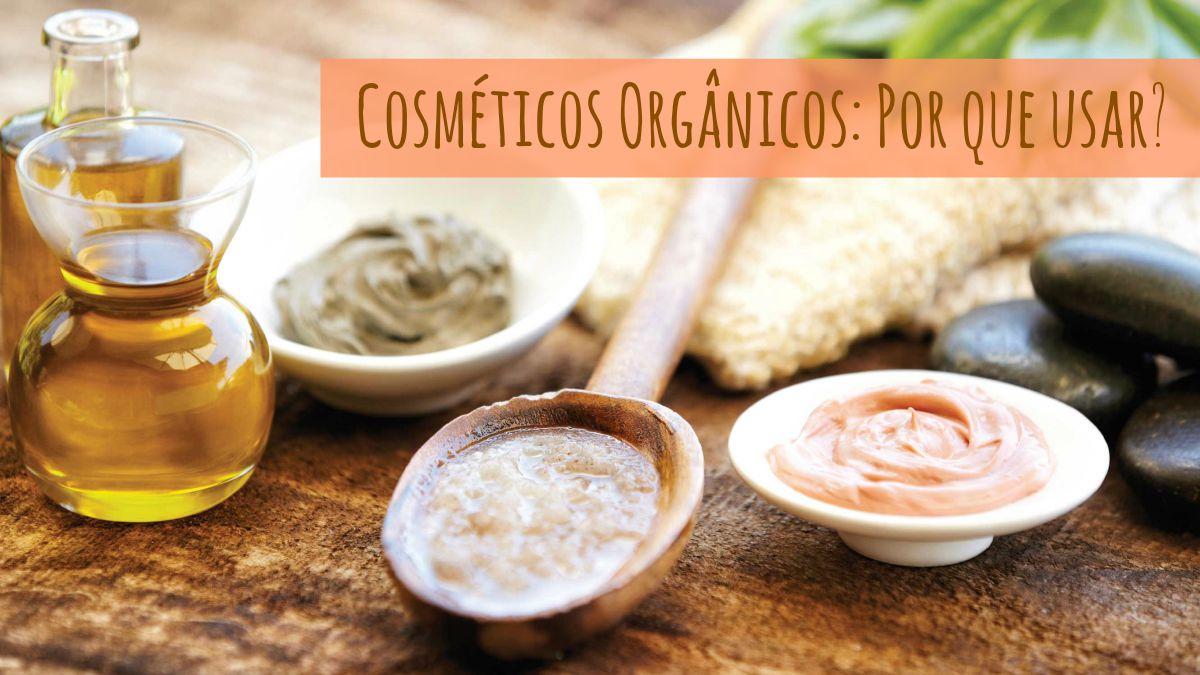 Por que usar cosméticos orgânicos Benefícios slow beauty